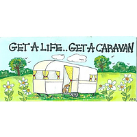 Get a life.......get a caravan! smiley sign